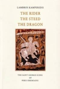 image of  The Rider, the Steed, the Dragon - The Saint George Icons of Peris Ieremiadis