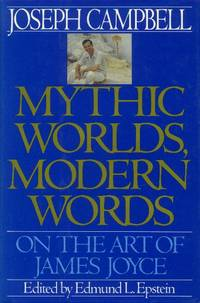 Mythic Worlds  Modern Words; on the Art of James Joyce