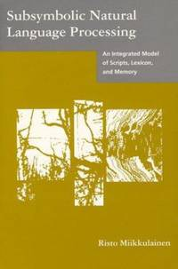 Subsymbolic Natural Language Processing : An Integrated Model of Scripts, Lexicon, and Memory by Risto Miikkulainen; Jeffrey Elman - Hardcover - 1993 - from ThriftBooks (SKU: G0262132907I2N10)