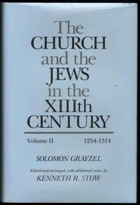 The Church and the Jews in the XIIIth Century. Volume II. 1254-1314. (Edited and arranged, with additional notes by Kenneth R.Stow).