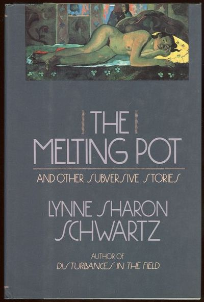 MELTING POT AND OTHER SUBVERSIVE STORIES, Schwartz, Lynne Sharon