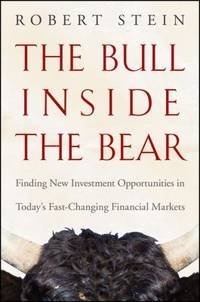 The Bull Inside the Bear : Finding New Investment Opportunities in Today's Fast-Changing Financial Markets by Robert Stein - Hardcover - 2009 - from ThriftBooks (SKU: G0470402202I3N00)