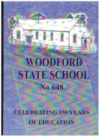 WOODFORD STATE SCHOOL No. 648 Grow and Learn Celebrating 150 Years of  Education in the Town of Woodford April 1854- April 2004