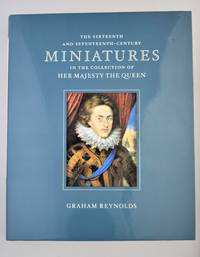 The Sixteenth and Seventeenth-Century Miniatures in the Collection of the Queen