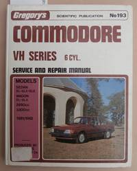 image of Commodore VH Series 6 Cyl. Service and Repair Manual - Gregory's Scientific Publications No.193 - Models Sedan : SL-SLX-SLE, Wagon : SL-SLX 2850cc 3300cc 1981/1982