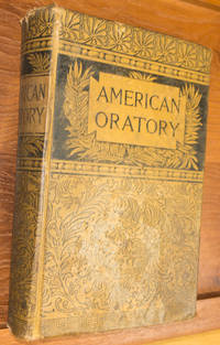 American Oratory or Selections from the Speeches  of Eminent Americans by A member of the Philadelphia Bar - Hardcover - 1887 - from Edwards Collections and Biblio.com