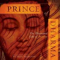Prince of Dharma: The Illustrated Life of Buddha (The Art of Devotion)