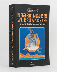Ngarrindjeri Wurruwarrin. A World that is, was and will be by  Diane BELL  - Paperback  - First Edition  - 1998  - from Michael Treloar Antiquarian Booksellers (SKU: 122233)