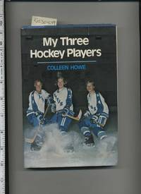 image of My Three Hockey Players [biography of Gordie Howe and His Family, True Life Stories, Autorbiograpy, sports]