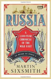 Russia: A 1,000-Year Chronicle of the Wild East by  Martin Sixsmith - Hardcover - from World of Books Ltd and Biblio.com