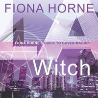 L. A. Witch : Fiona Horne's Guide to Coven Magick