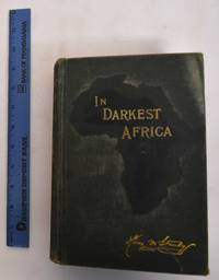 In Darkest Africa : or, The quest, rescue and retreat of Emin, governor of Equatoria (Vol. 2 only)