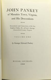 JOHN PANKEY OF MANAKIN TOWN, VIRGINIA, AND HIS DESCENDANTS. DESCENDANTS AND CONNECTIONS OF HIS SON STEPHEN PANKEY, SR., OF LUCY'S SPRINGS, CHESTERFIELD COUNTY, VIRGINIA. VOLUME ONE AND TWO. (TWO VOLUMES)