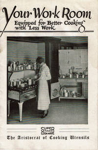 YOUR WORK ROOM Equipped for Better Cooking with Less Work. (Cover title).