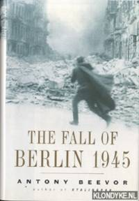 The fall of Berlin 1945 by Beevor, Antony - 2002