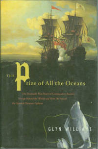 image of The Prize Of All The Oceans: The Dramatic True Story of Commander Anson's Voyage Round the World and How He Seized the Spanish