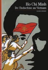 Decouverte Gallimard: Ho Chi Minh De L'indochine Au Vietnam
