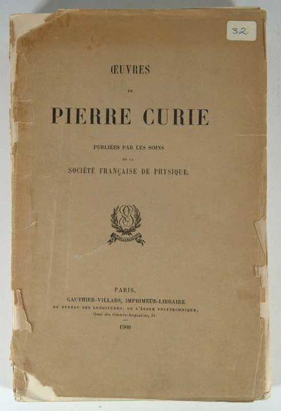 1908. CURIE, Pierre. OEUVRES DE PIERRE CURIE. Publiees par les soins de la Societe Francaise de Phys...