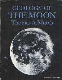 Geology of the Moon:  A Stratigraphic View by  Thomas A MUTCH - First Edition - 1970 - from Grendel Books, ABAA/ILAB and Biblio.com