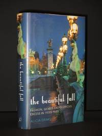 The Beautiful Fall: Fashion, Genius and Glorious Excess in 1970s Paris [SIGNED]