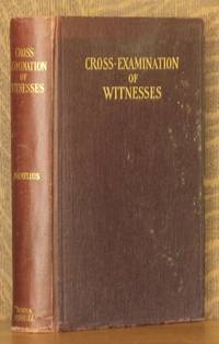 THE CROSS-EXAMINATION OF WITNESSES - RULES, PRINCIPLES AND ILLUSTRATIONS
