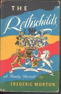 The Rothschilds : a family portrait. [Are they still there?; Jew Street; Five flying carpets; Rothschild versus Napoleon; Mishpoche Magnificence; Running Europe; Mishpoche Junior; No More Plumed Hats; Hitler Versus Rothschild; Dynasty Turns Jet] by  1925-  Frederic - Hardcover - 1962 - from Joseph Valles - Books and Biblio.com