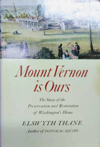 Mount Vernon is Ours:  The Story of the Preservation and Restoration of  Washington\'s Home