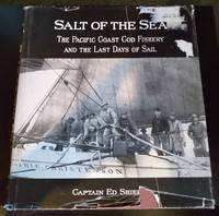 SALT OF THE SEA: THE PACIFIC COD FISHERY & THE LAST DAYS OF SAIL