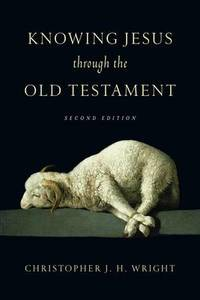 Knowing Jesus Through the Old Testament by Christopher J. H. Wright - Paperback - from The Saint Bookstore (SKU: A9780830823598)