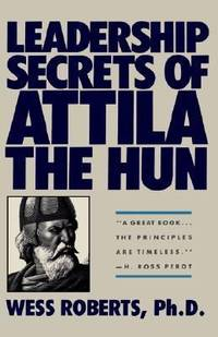 Leadership Secrets of Attila the Hun by Wess Roberts - Hardcover - 1989 - from ThriftBooks (SKU: G0446515167I4N10)