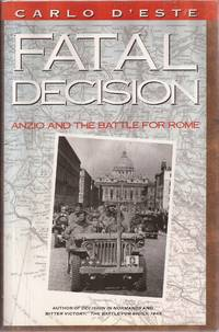Fatal Decision: Anzio and the Battle for Rome by  Carlo D'Este - 1991 1st ed. - from Auldfarran Books, IOBA (SKU: 22865)