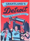 GRANTLAND'S DETROIT :  Stories from and about America's Most American City