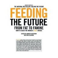 FEEDING THE FUTURE  From Fat to Famine: How to Solve the World's Food  Crises