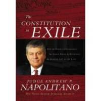 The Constitution in Exile: How the Federal Government Has Seized Power by Rewriting the Supreme...