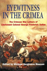 Eyewitness in the Crimea : The Crimean War Letters of Lt.Col.George Frederick Dallas, 1854-1856