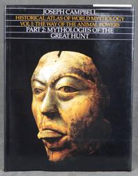 Historical Atlas of World Mythology, Volume I: The Way of the Animal Powers, Part 2: Mythologies...