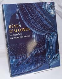 image of Reves d'Alcoves; la chambre au cours des siecles