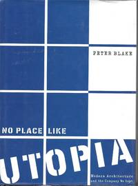 image of No Place Like Utopia: Modern Architecture and the Company We Kept