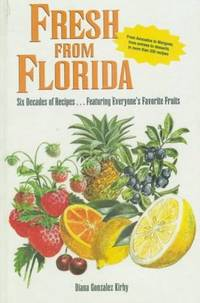 Fresh From Florida: Six Decades of Recipes Featuring Everyone's Favorite Fruits by  Diane Gonzalez Kirby - Hardcover - 1996 - from M Hofferber Books and Biblio.com