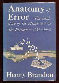 Anatomy of Error: The Inside Story of the Asian War on the Potomac - 1954-1969