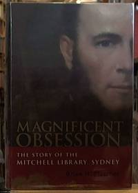 image of Magnificent Obsession; the Story of the Mitchell Library, Sydney