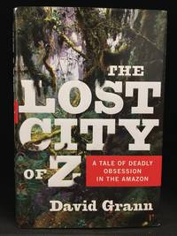 image of The Lost City of Z; A Tale of Deadly Obsession in the Amazon