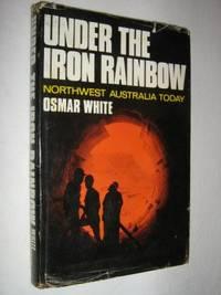 Under the Iron Rainbow : Northwest Australia Today