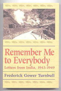 REMEMBER ME TO EVERYBODY: LETTERS FROM INDIA, 1943-1949.