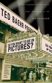 """So, You Want to Be in Pictures? : A Christian Resource for """"Making It"""" in Hollywood"""