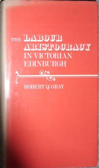 image of The Labour Aristocracy in Victorian Edinburgh
