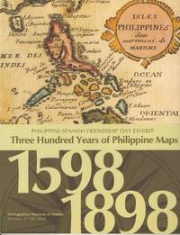 Three Hundred Years of Philippine Maps 1598 1898.  Metropolitan Museum of Manila 26 June - 31 July 2012