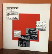 VIENNA TO LOS ANGELES : TWO JOURNEYS. Letters between R. M. Schindler and Richard Neutra
