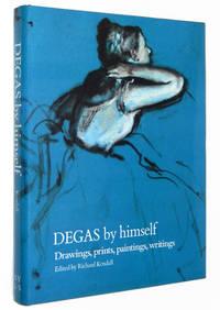 Degas by Himself: Drawings, Prints, Paintings, Writings