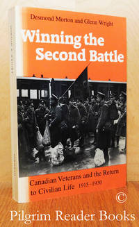 image of Winning the Second Battle, Canadian Veterns and the Return to Civilian  Life, 1915-1930.